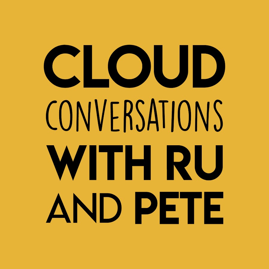 Cloud Conversations with Ru and Pete